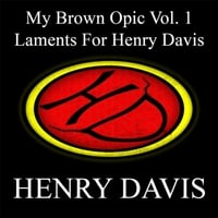 Henry Davis | Laments for Henry Davis (My Brown Opic, Vol. 1)