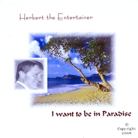 Herbert the Entertainer | I want to be in paradise