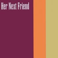 Her Next Friend | Her Next Friend