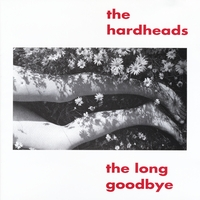 The Hardheads | The Long Goodbye