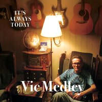 Vic Medley | It's Always Today