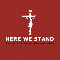 Higher Things | Here We Stand: Singing the Hymns of the Reformation