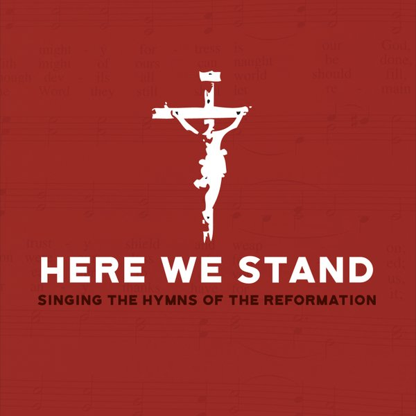 Here We Stand: Singing the Hymns of the Reformation - Higher Things