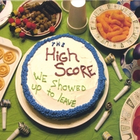 The High Score | We Showed Up To Leave
