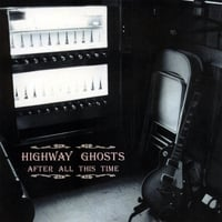 Highway Ghosts | After All This Time