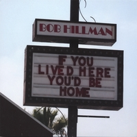 Bob Hillman | If You Lived Here, You'd Be Home