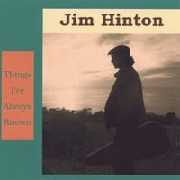 Jim Hinton | Things I've Always Known