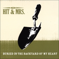 The Hit & Mrs. | Buried in the Backyard of My Heart
