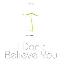 Hjortur | I Don't Believe You