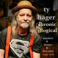Ty Hager | Chronic Illogical - Masters & Demos & Live Cuts 1992-2017