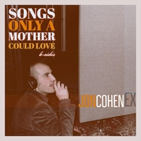 Jon Cohen Ex | Songs Only a Mother Could Love | CD Baby