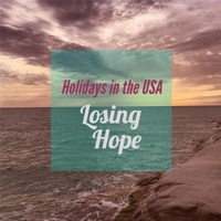 Holidays in the U.S.A. | Losing Hope