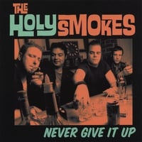 THE HOLY SMOKES: Never Give It Up