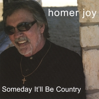 Homer Joy | Someday It'll Be Country