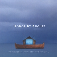 HONOR BY AUGUST: Drowning Out The Television