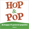 Hop & Pop (DJ Hoppa & General Populus): Volume 1