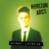 Horizon Arcs | Anybody Listening