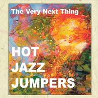 Hot Jazz Jumpers | The Very Next Thing
