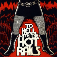The Hot Rails | To Hell with the Hot Rails