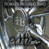 Howard Brothers Band | Go a Lil' Faster