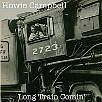 Howie Campbell | Long Train Comin