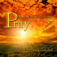 Howie Campbell | Humble Yourselves and Pray