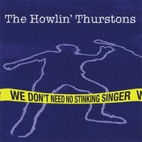 The Howlin' Thurstons | We Don't Need No Stinking Singer