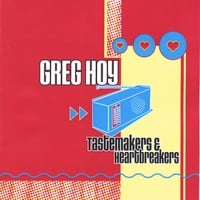 Greg Hoy | Tastemakers & Heartbreakers