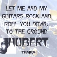 Hubert Temba | Let Me And My Guitars Rock And Roll You Down, To The Ground