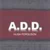 Hugh Ferguson: A-D-D