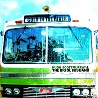 Hugh Scott Murray & the Big ol' Bus Band | Gold in the River