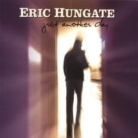 Eric Hungate | Just Another Day