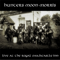 Hunters Moon Morris | Live from the Royal Oak & Castle