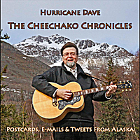 Hurricane Dave | The Cheechako Chronicles: Postcards, E-mails & Tweets From Alaska
