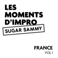Sugar Sammy | Les moments d'impro France, Vol. I