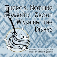 K. J. Joyner & Katrina Joyner | There's Nothing Romantic About Washing the Dishes