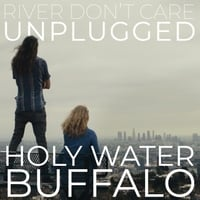 Holy Water Buffalo | River Don't Care (Unplugged)