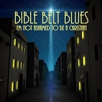 Bible Belt Blues | I'm Not Ashamed to Be a Christian