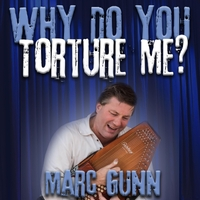 Marc Gunn | Why Do You Torture Me?
