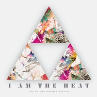 I am the Heat | The Future Doesn't Need Us