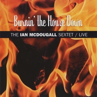The Ian Mcdougall Sextet | Burnin' The House Down