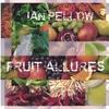 Ian Pellow: Fruit Allures