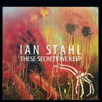 Ian Stahl | These Secrets We Keep