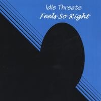 Idle Threats | Feels So Right