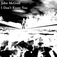 John McGrail | I Don't Know You