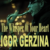 Igor Gerzina | The Whisper of Your Heart