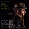 Igor Gerzina: One Click World