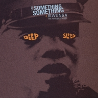 Mr Something Something & Ikwunga the Afrobeat Poet - Deep Sleep