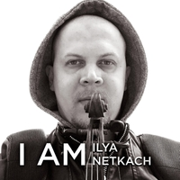 Ilya Netkach | I Am