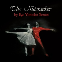 Ilya Yeresko Sextet | The Nutcracker